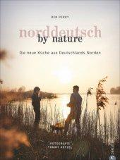 Norddeutsch by Nature - Die neue Küche aus Deutschlands Norden