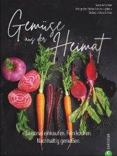 Gemüse aus der Heimat - Saisonal einkaufen. Fein kochen. Nachhaltig genießen.