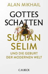 Gottes Schatten - Sultan Selim und die Geburt der Moderne