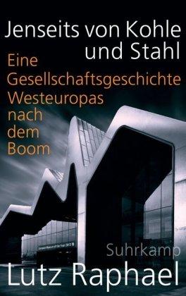 Jenseits von Kohle und Stahl - Eine Gesellschaftsgeschichte Westeuropas nach dem Boom