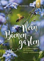 Mein Bienengarten - Bunte Bienenweiden für Hummeln, Honig- und Wildbienen