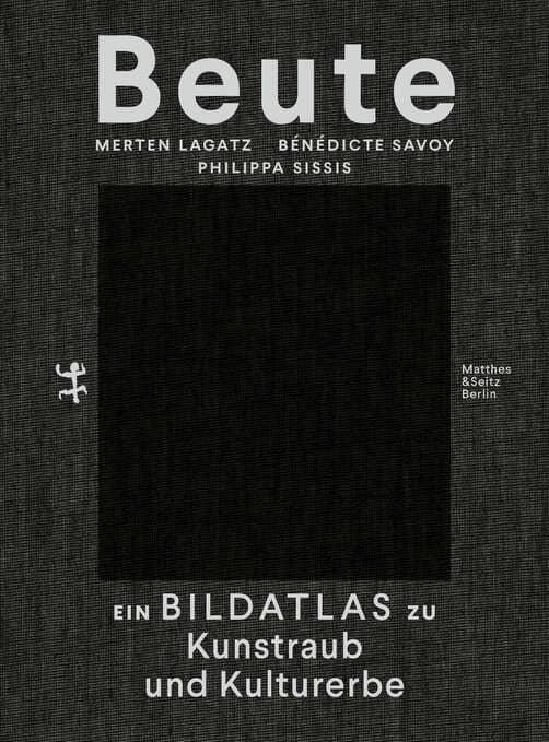 Beute - Ein Bildatlas zu Kunstraub und Kulturerbe