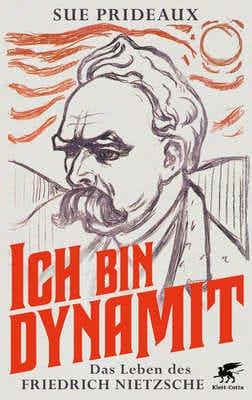 Ich bin Dynamit - Das Leben des Friedrich Nietzsche