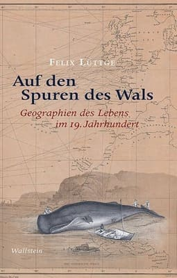 Auf den Spuren des Wals - Geographien des Lebens im 19. Jahrhundert