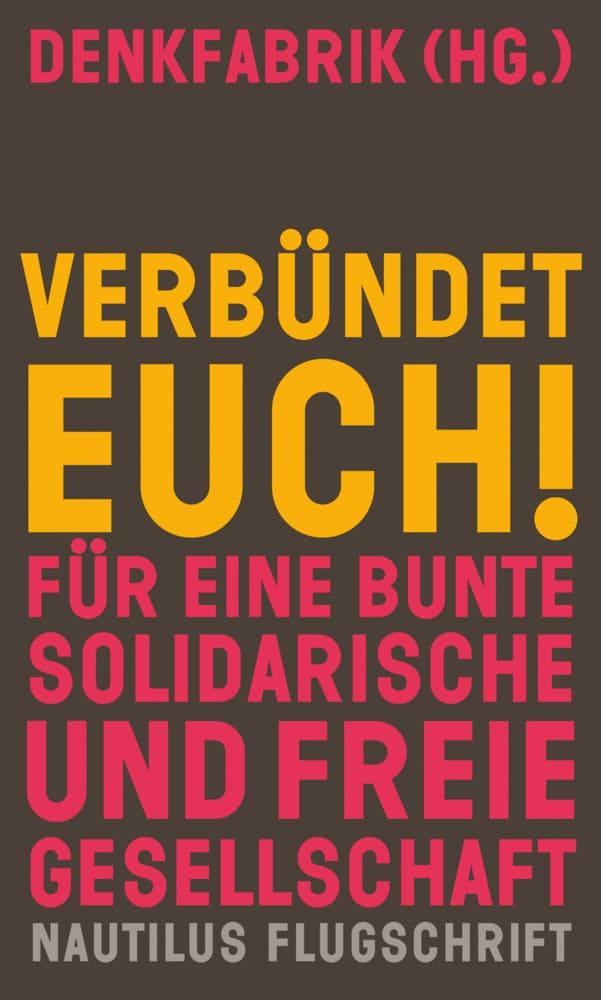 Verbündet euch! Für eine bunte solidarische und freie Gesellschaft