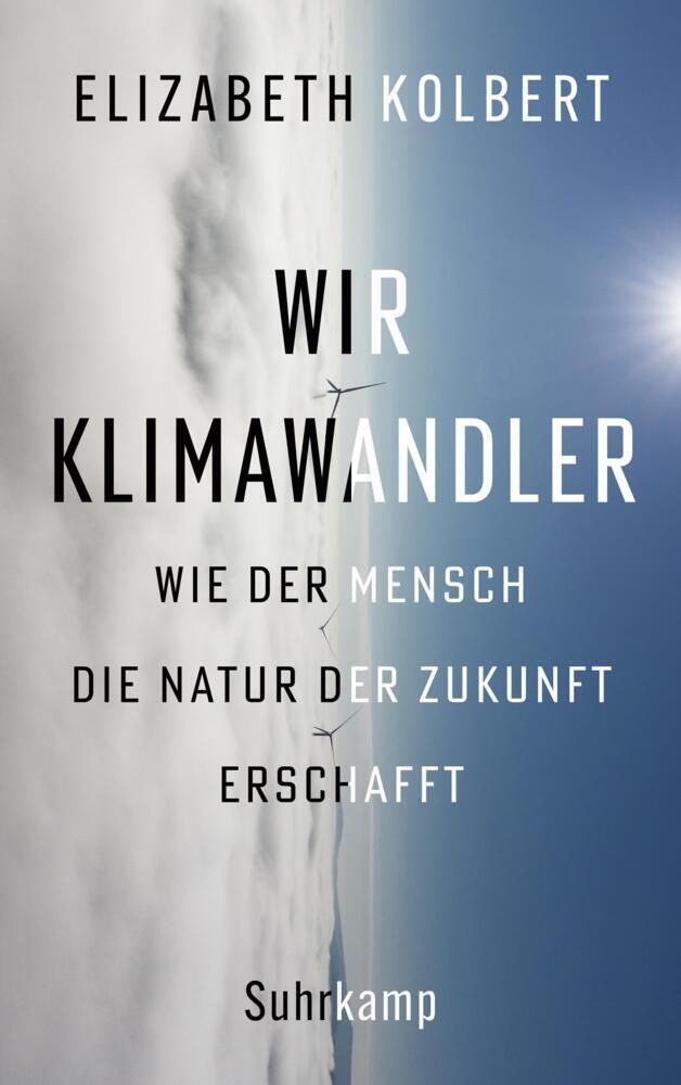 Wir Klimawandler - Wie der Mensch die Natur der Zukunft erschafft