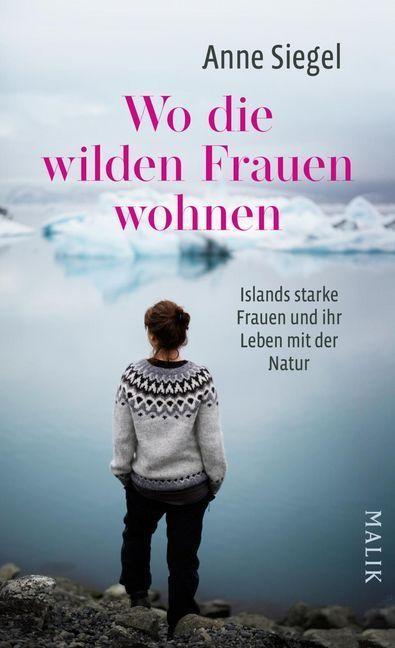 Wo die wilden Frauen wohnen - Islands starke Frauen und ihr Leben mit der Natur