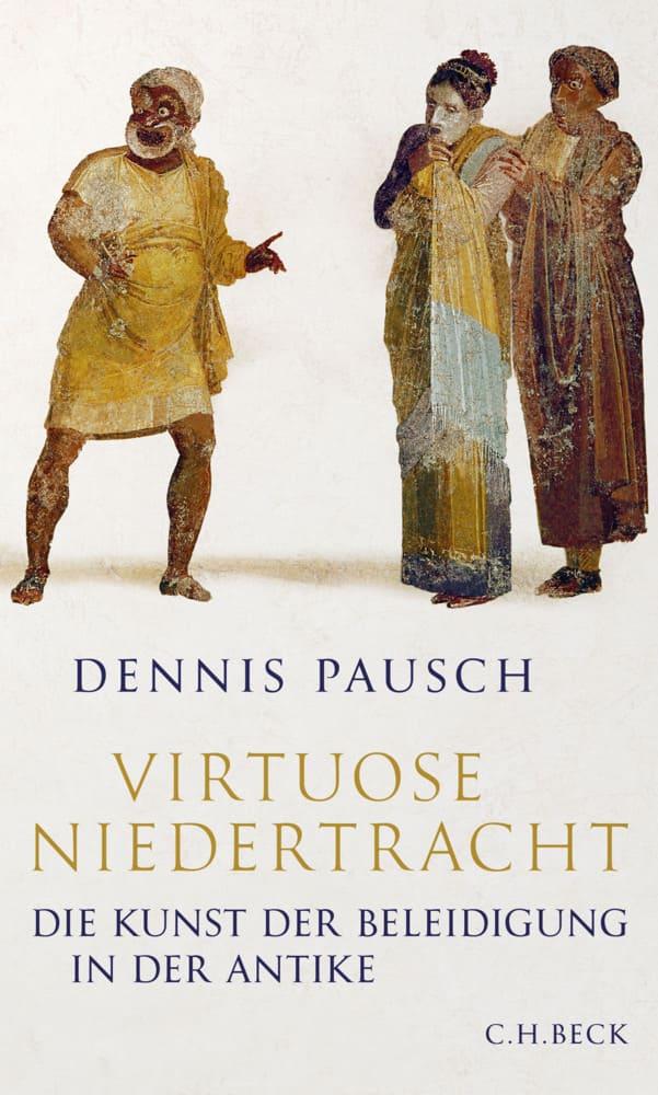 Virtuose Niedertracht - Die Kunst der Beleidigung in der Antike