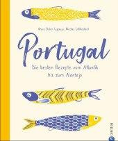 Portugal - Die besten Rezepte vom Atlantik bis zum Alentejo
