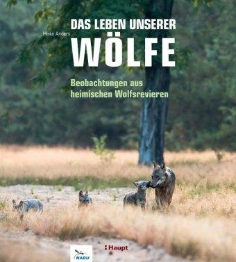 Das Leben unserer Wölfe - Beobachtungen aus heimischen Wolfsrevieren